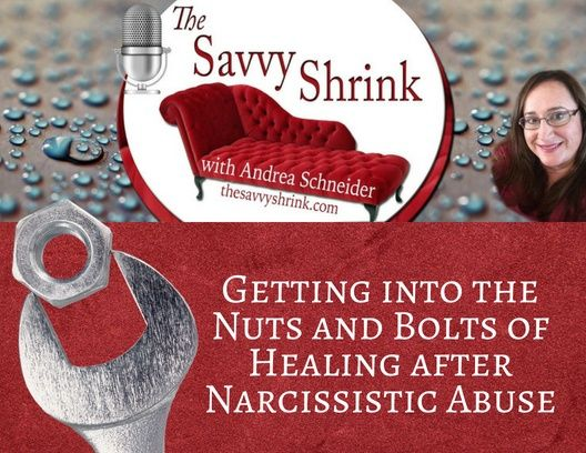 Getting into the Nuts and Bolts of Healing after Narcissistic Abuse