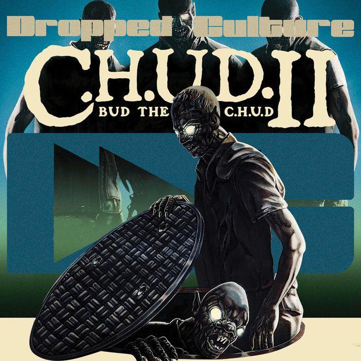 C.H.U.D. 2: Bud the CHUD (1989) - Droppin' Deuces: The Second Run