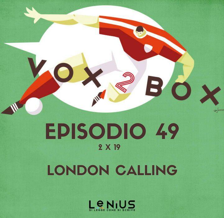 Episodio 49 (2x19) - London Calling