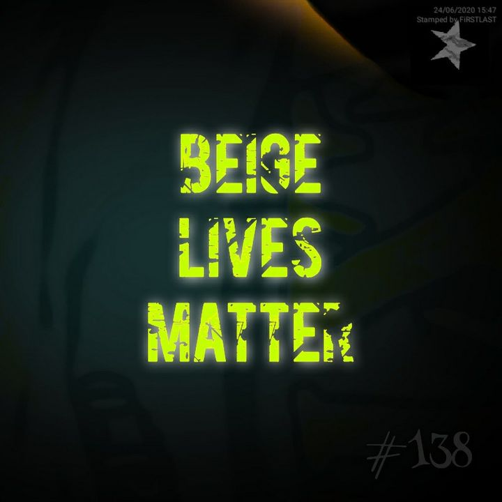 Beige Lives Matter (#138)