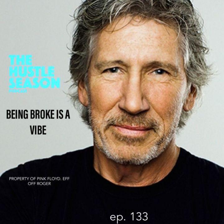 The Hustle Season: Ep. 133 Being Broke Is A Vibe
