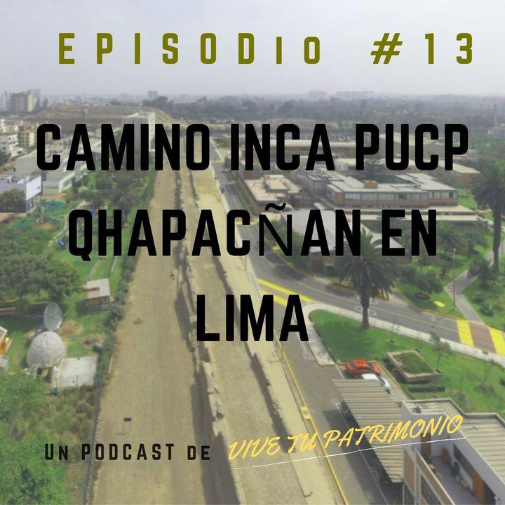 #13. El Camino Inca PUCP y el QhapacÑan en Lima