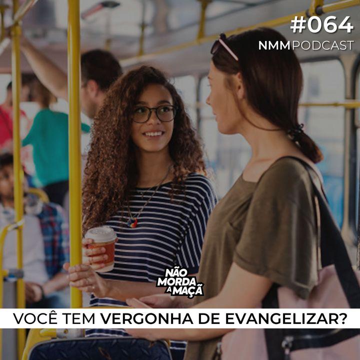 #64 - Você tem vergonha de evangelizar?