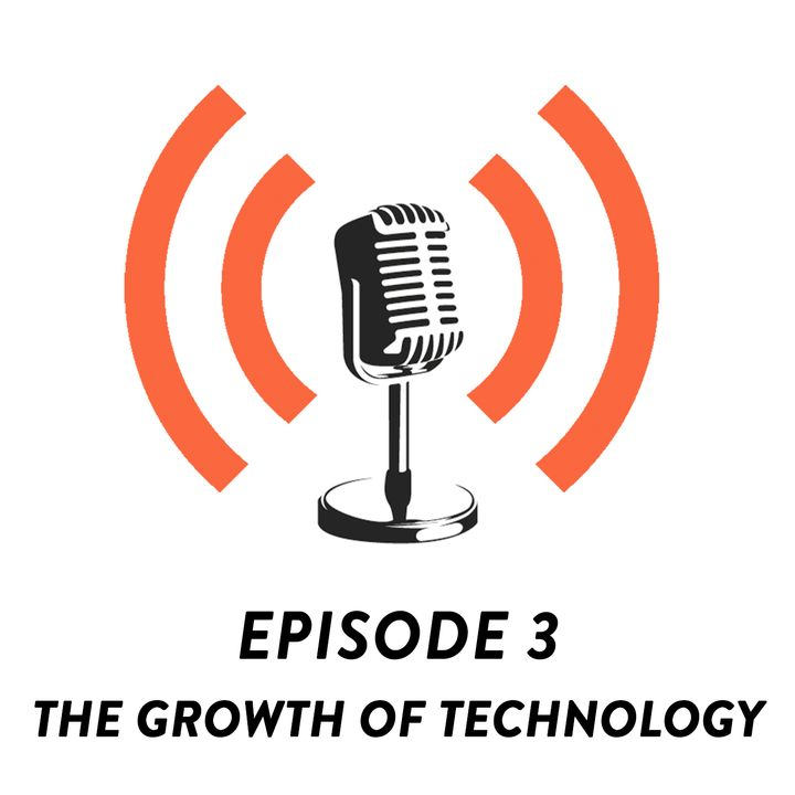 S01E03 - The Growth of Technology & Our Thoughts!