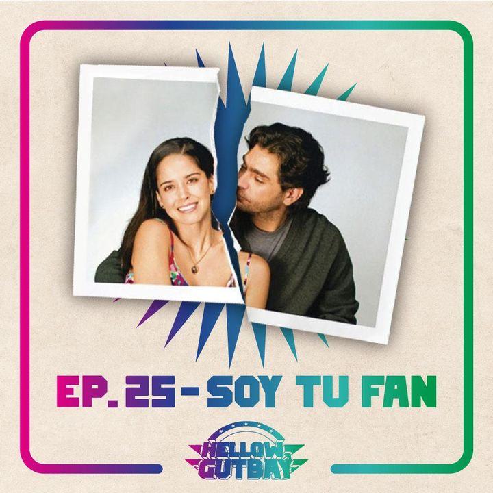 Ep. 25 - Soy Tu Fan