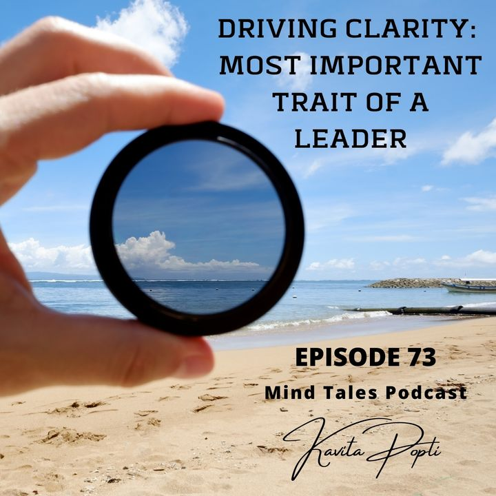 Episode 73 - Driving clarity - Most important trait of a leader