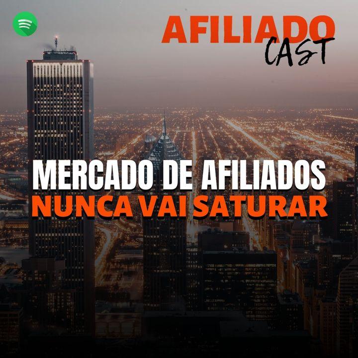 AfiliadoCast - Mercado de Afiliados nunca vai saturar - Ep.21