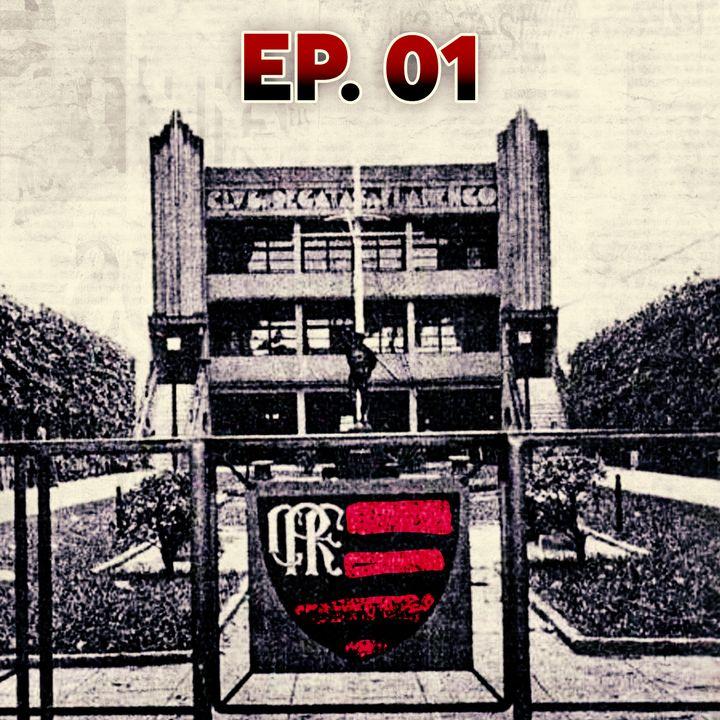 Ep#01 - Flamengo: Da Fundação ao Futebol