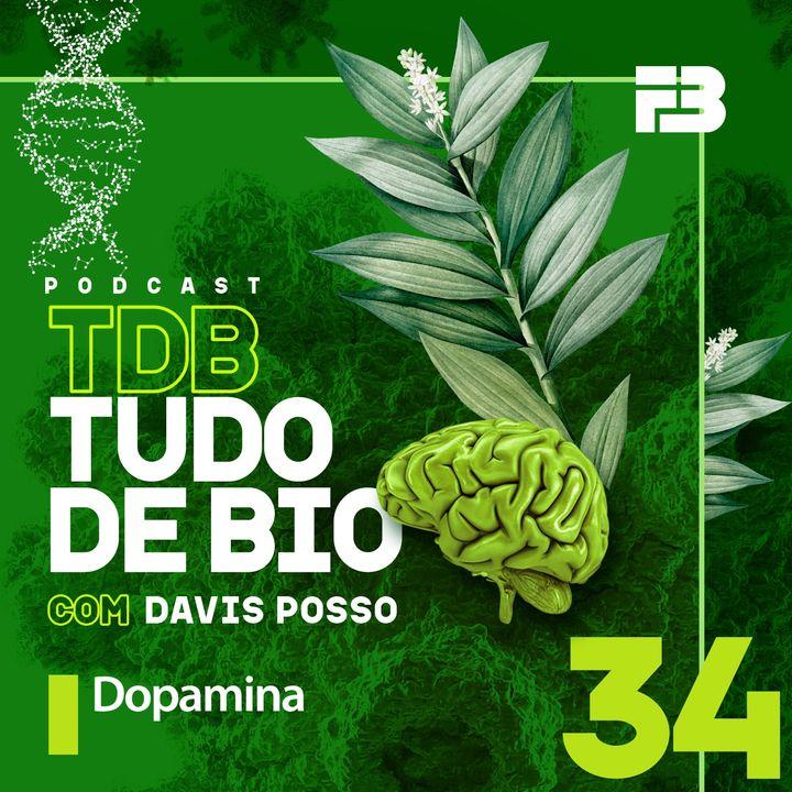TDB Tudo de Bio 034 - Dopamina