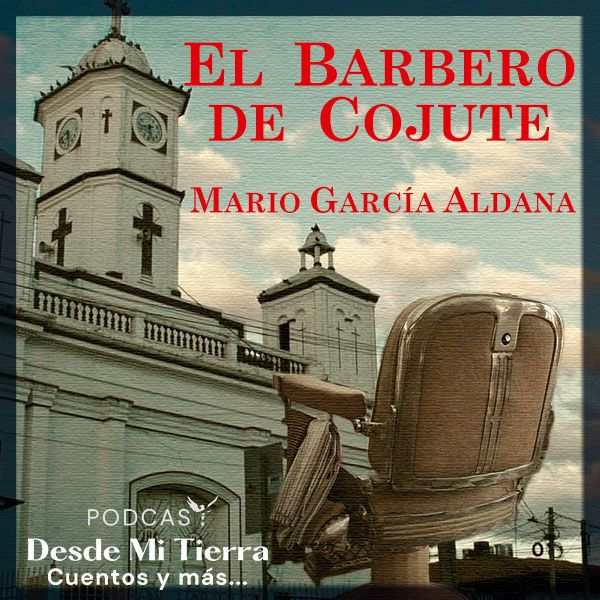 7-El Barbero de Cojute: El Chamaco Alfaro