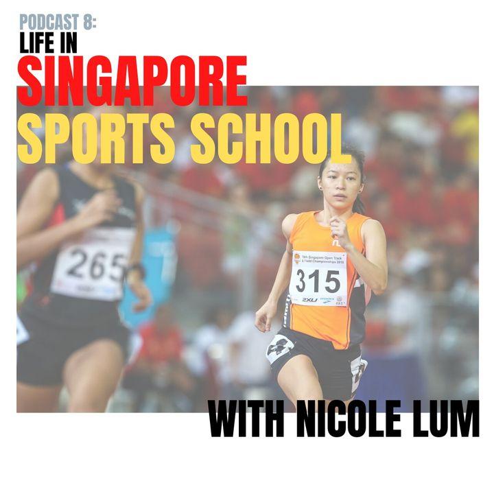 Episode 8 : Singapore Sports School with Nicole Lum