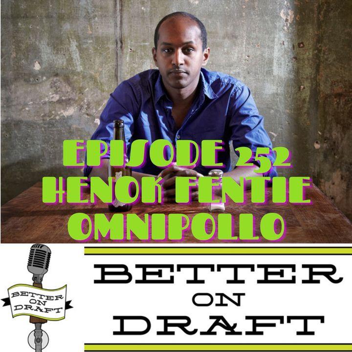 Better on Draft 252 - Omnipollo w/ Henok Fentie