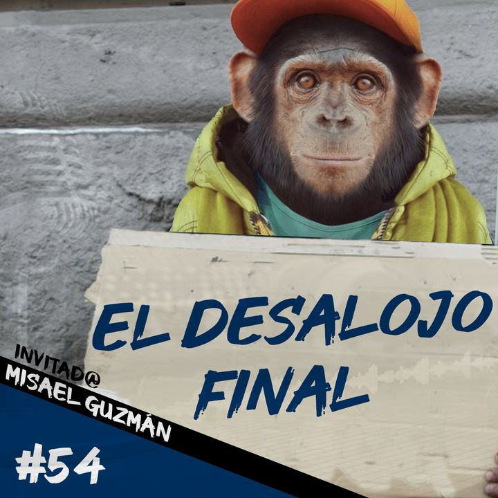 Episodio 54 - El Desalojo Final
