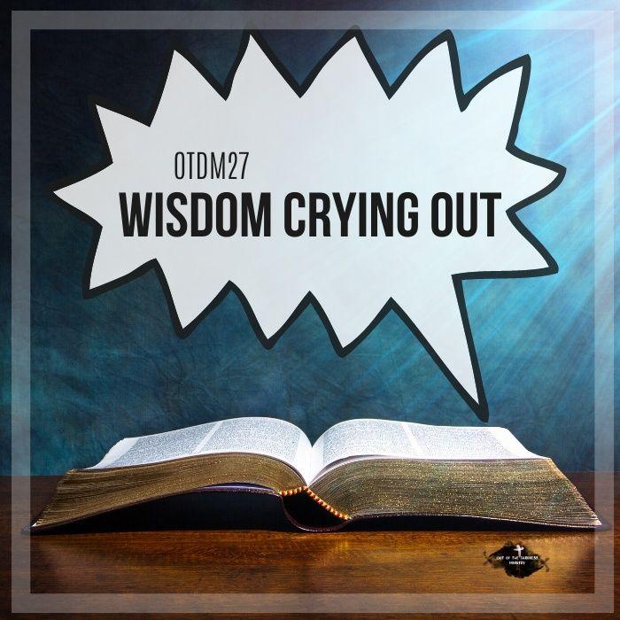 OTDM27 Wisdom Crying Out