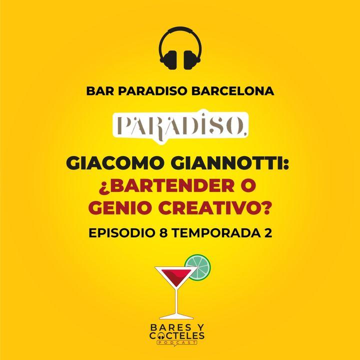 """T02E08 """"Giacomo Gianotti (Bar Paradiso Barcelona): ¿Bartender o Genio Creativo?"""""""