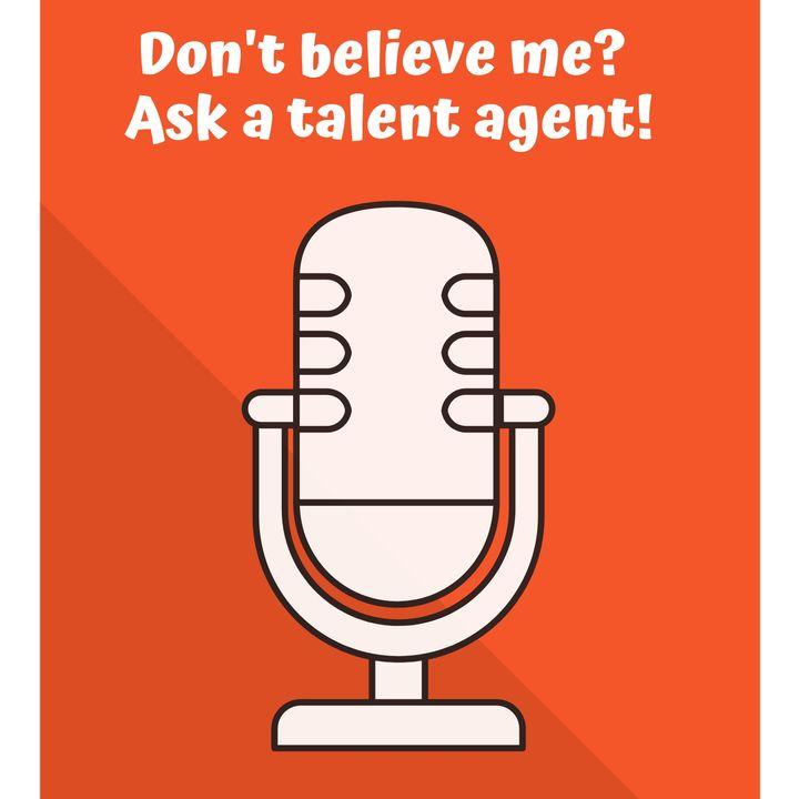 Don't Believe Me? Ask a Talent Agent!