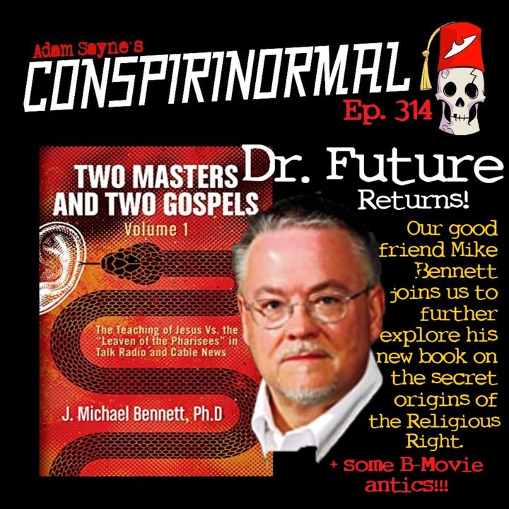 Conspirinormal Episode 314- Dr. Future 9 (Two Masters and Two Gospels Part 2)