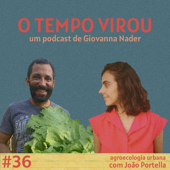 #36 Agroecologia urbana - com João Portella