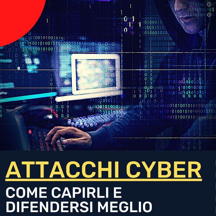 Attacchi cyber: come capirli di più e difendersi meglio