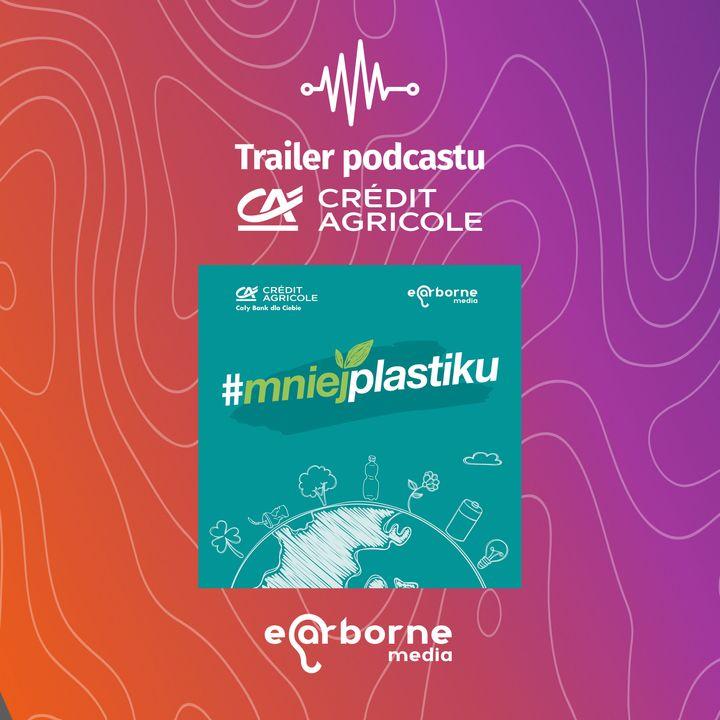 """Trailer podcastu """"#MniejPlastiku"""" dla Credit Agricole"""