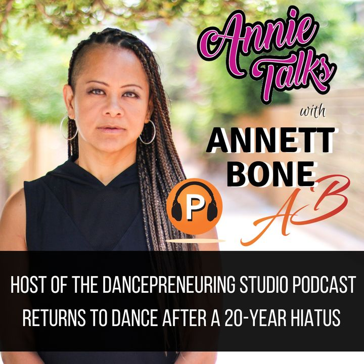Episode 46 - Annie Talks with Annett Bone | Host of The Dancepreneuring Studio Podcast Returns to Dance After a 20-Year Hiatus