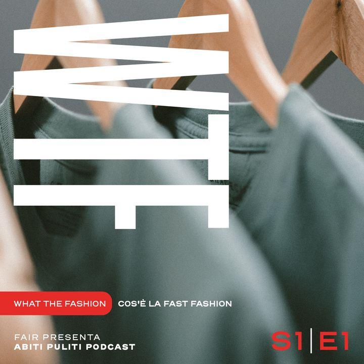 S1E1 - Cos'è la fast fashion