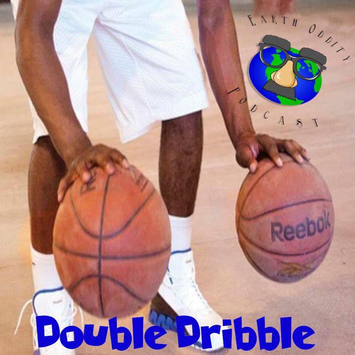 Earth Oddity 69: Double Dribble