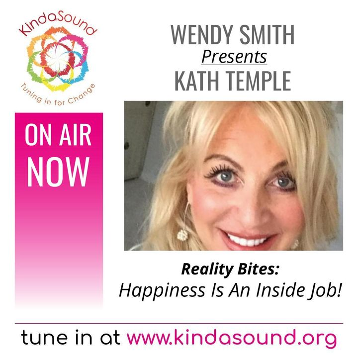 Happiness Is An Inside Job! | Kath Temple on Reality Bites with Wendy Smith