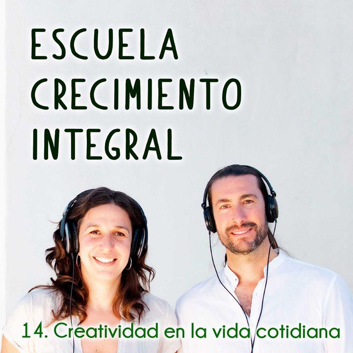 Creatividad en la vida cotidiana #14- Podcast Escuela Crecimiento Integral
