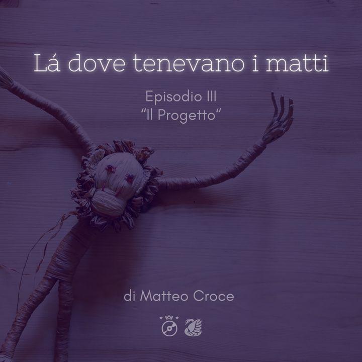 LÀ DOVE TENEVANO I MATTI  - Ep. III