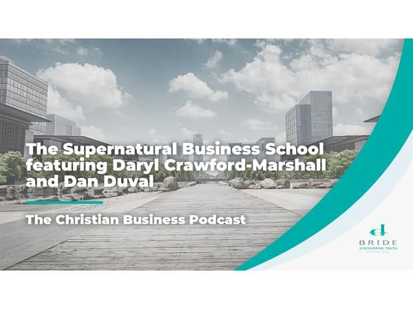 The Christian Business Podcast: The Supernatural Business School featuring Daryl