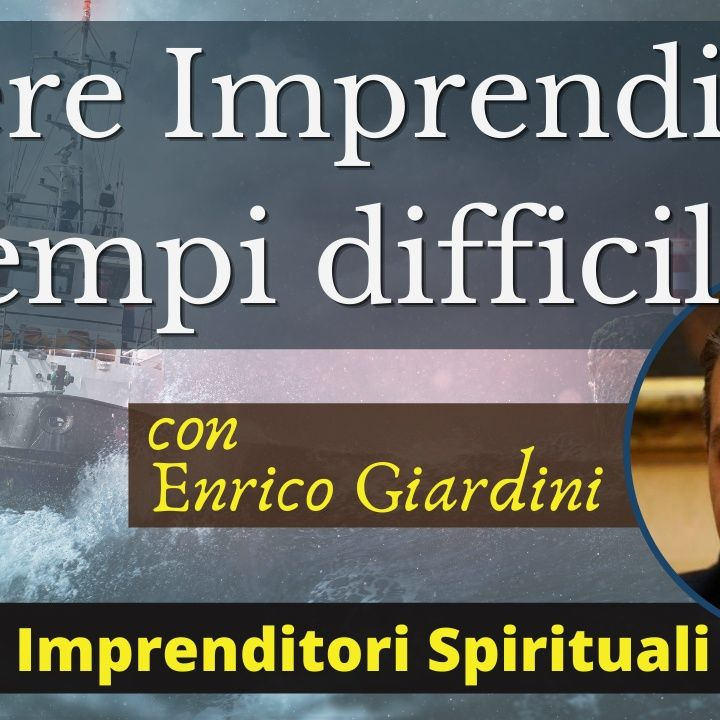 Essere Imprenditori in tempi difficili   Imprenditori Spirituali - con Enrico Giardini   Live