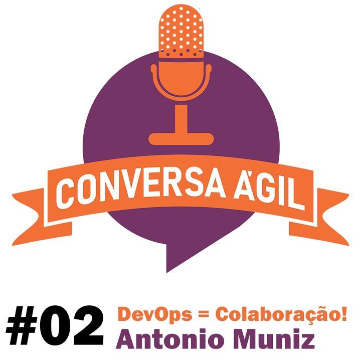 #02 - DevOps é cultura de colaboração com Antonio Muniz