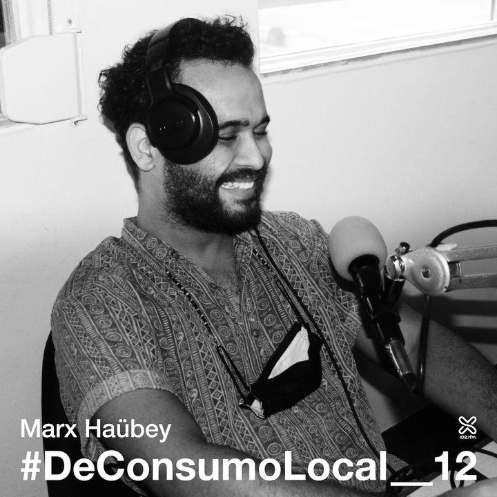 #DeConsumoLocal_12 - Marx Haübey