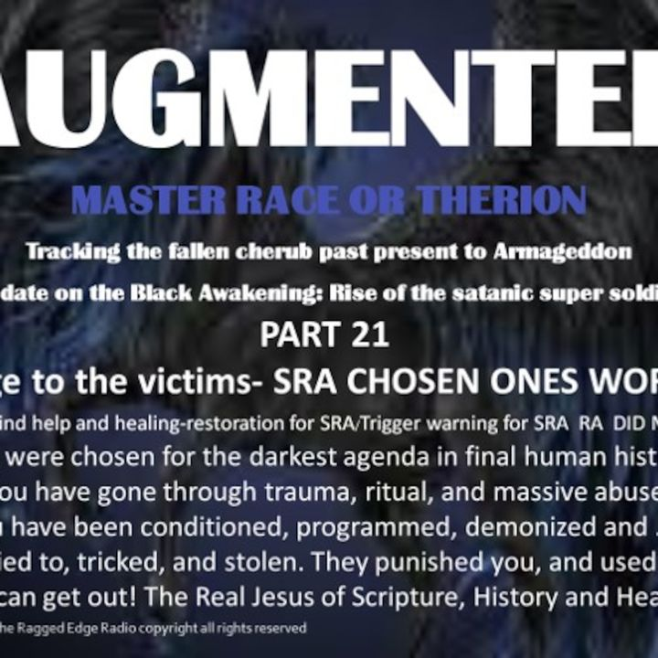 AUGMENTED PART 21 A MESSAGE TO SATANIC CHOSEN ONES