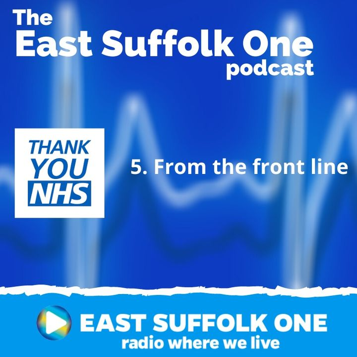 East Suffolk One Podcast 5 - From The Frontline