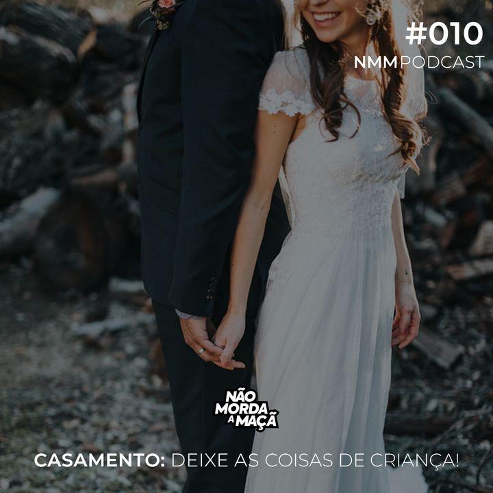 #10 - Casamento: Deixe as coisas de criança!