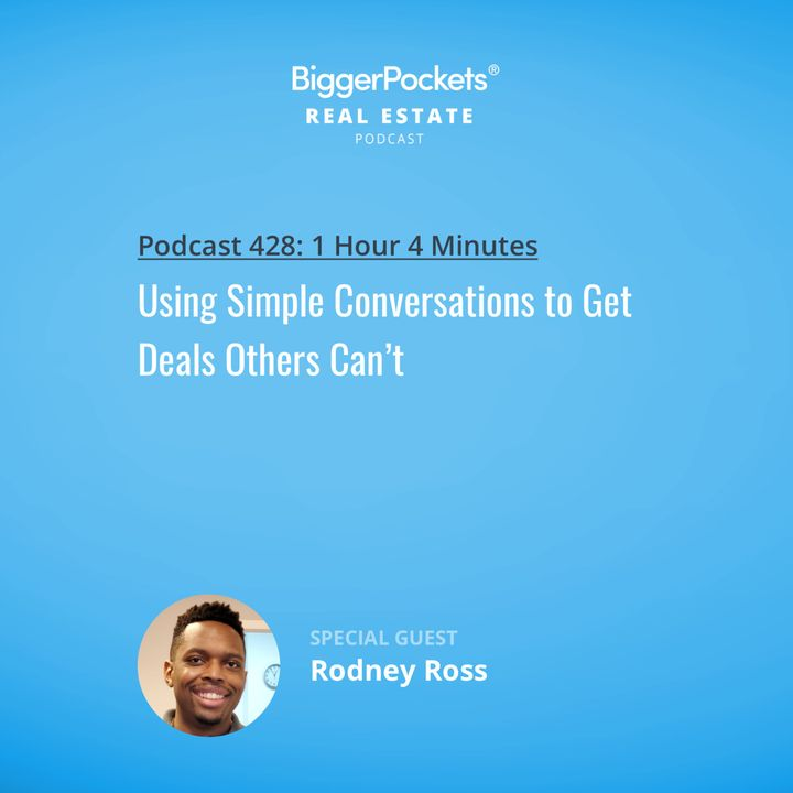 428: Using Simple Conversations to Get Deals Others Can't with Investor Rodney Ross