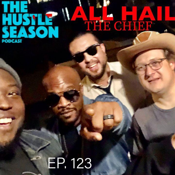 The Hustle Season: Ep. 123 All Hail The Chief