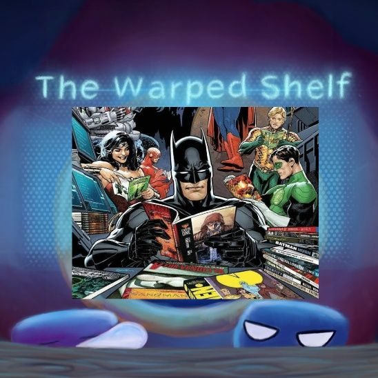 The Warped Shelf - How To Get Into Comics