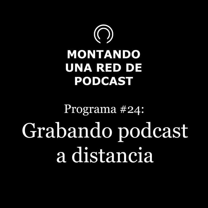 Grabando podcast a distancia | Montando una Red de Podcast #24