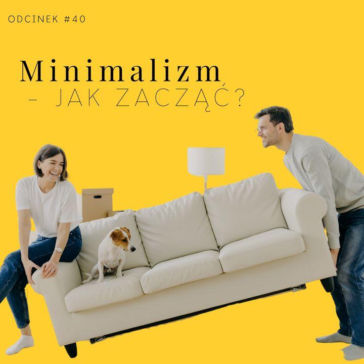#40 Minimalizm - jak zacząć?
