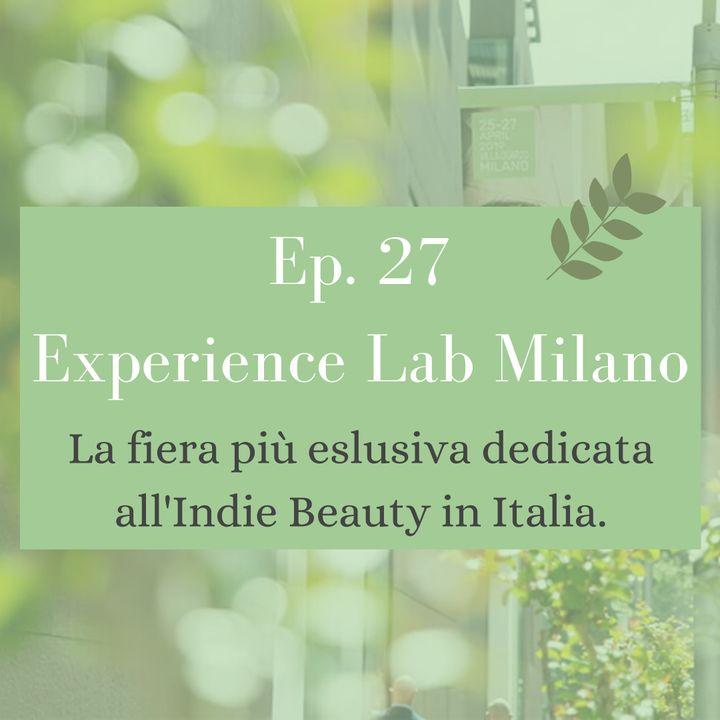 Ep. 27 Experience Lab Milano- la fiera più esclusiva dedicata all'Indie Beauty in Italia!