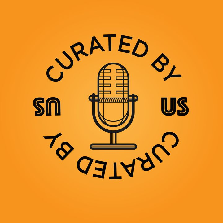Curated By Us Podcast