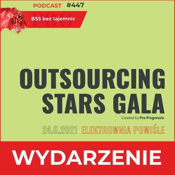 #447 OUTSOURCING STARS GALA 2021 – wracamy do biznesu na dobre!