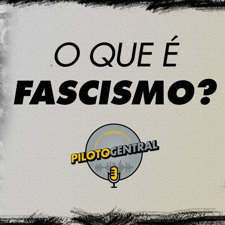 Piloto Central: Ideologias Políticas #1 - Fascismo