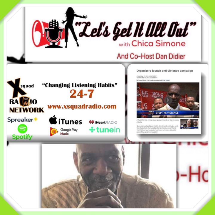 Let's Get It All Out Show w/ChicaSimone & Dan Didier. Special Guest Pastor Lionel Gantt! Topic: Stop The Violence!