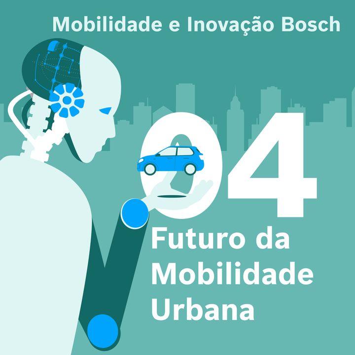 Mobilidade e Inovação Bosch #04 - Futuro da mobilidade urbana
