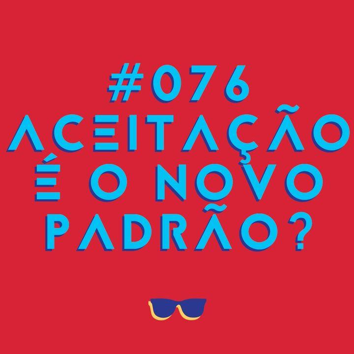 #076 - Autoaceitação é o novo padrão? (Ou: quem posta foto de biquíni se ama mais?)