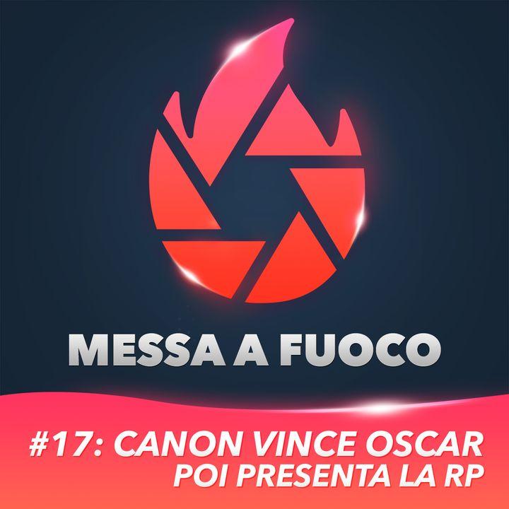 #17: Canon Vince l'OSCAR e poi presenta la RP